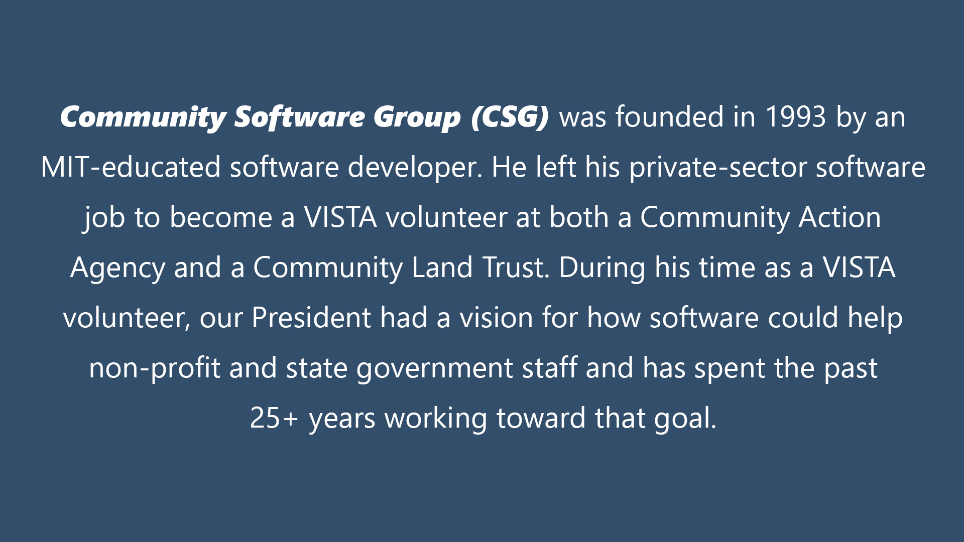 Community Software Group was founded in 1993 by an MIT-educated software developer.