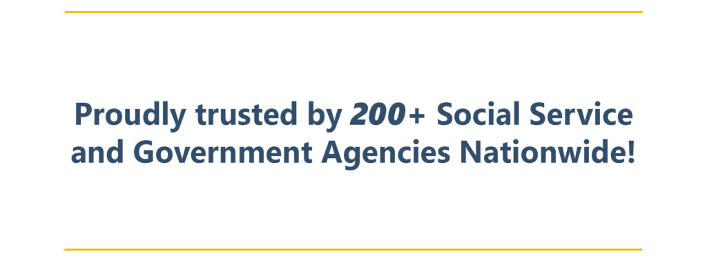 Proudly Trusted By Over 200 Social Service And Government Agencies Nationwide!